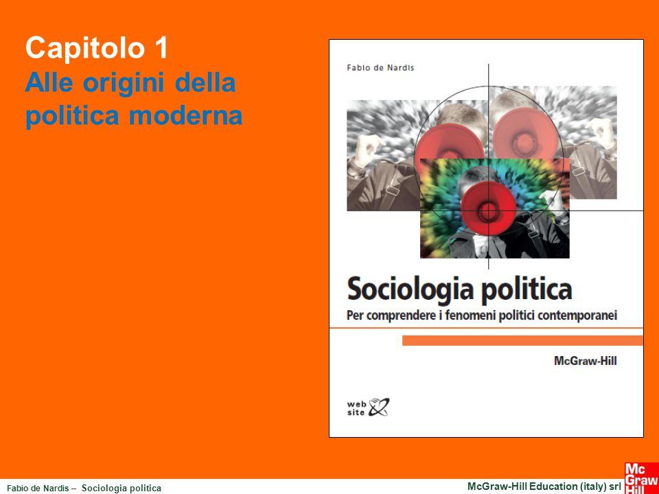 Fabio de Nardis – Sociologia politica McGraw-Hill Education (italy) srl Capitolo 1 Alle origini della politica moderna
