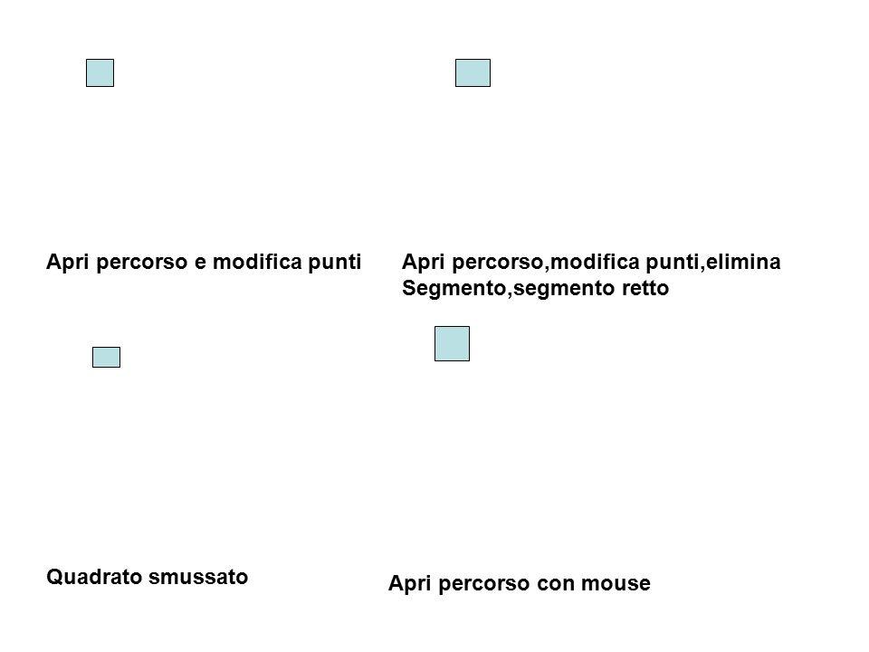 Quadrato smussato Apri percorso con mouse Apri percorso e modifica puntiApri percorso,modifica punti,elimina Segmento,segmento retto