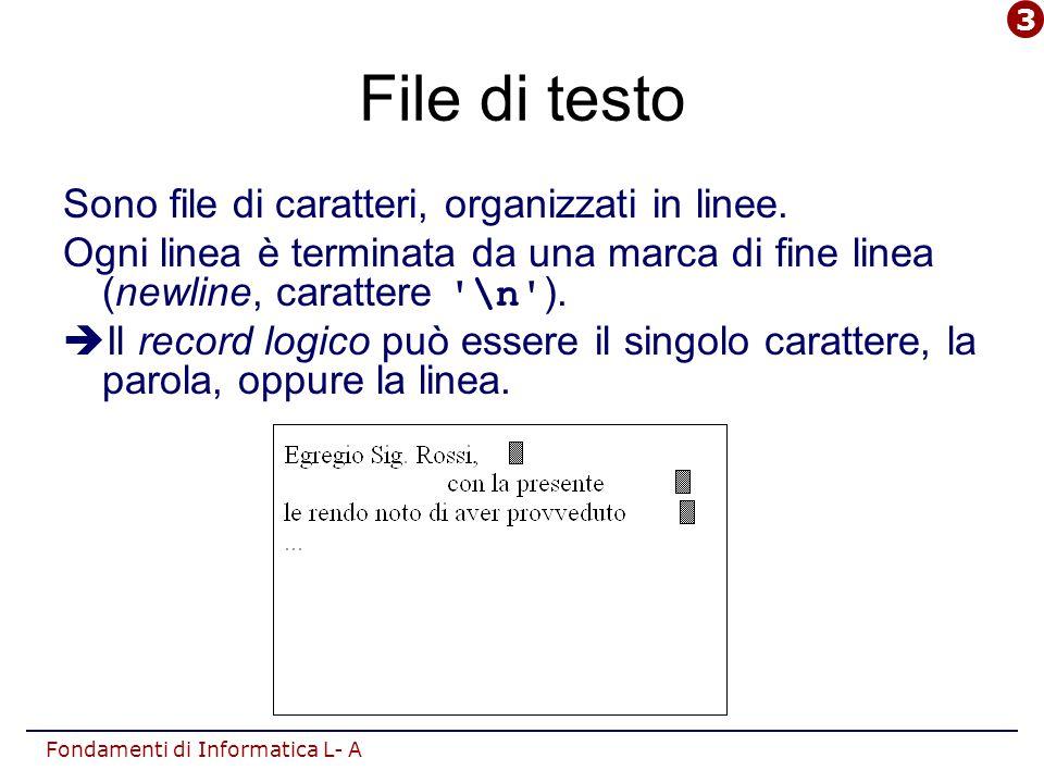 Fondamenti di Informatica L- A File di testo Sono file di caratteri, organizzati in linee. Ogni linea è terminata da una marca di fine linea (newline,