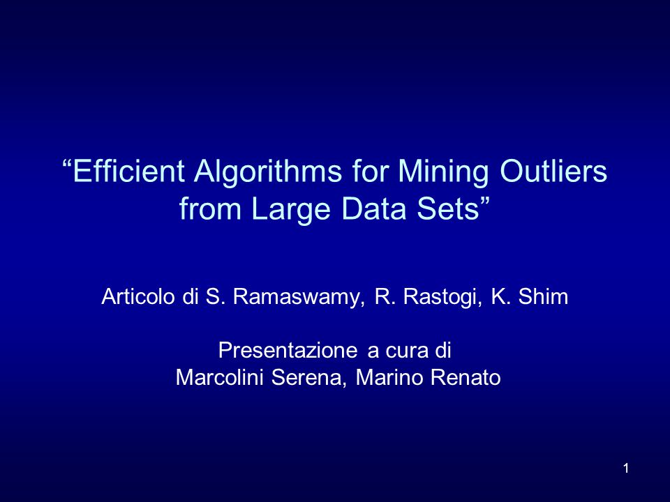 1 Efficient Algorithms for Mining Outliers from Large Data Sets Articolo di S.