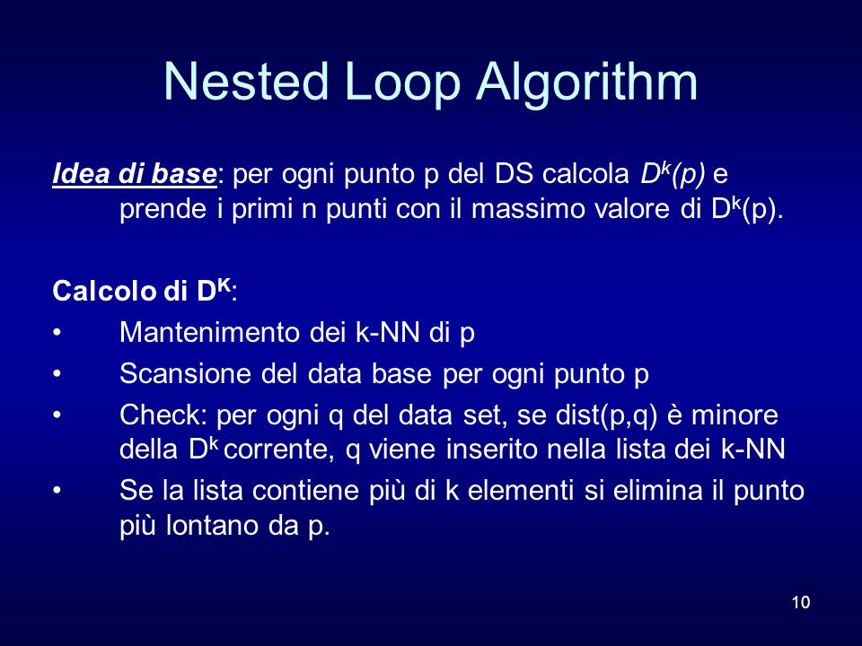 10 Nested Loop Algorithm Idea di base: per ogni punto p del DS calcola D k (p) e prende i primi n punti con il massimo valore di D k (p). Calcolo di D