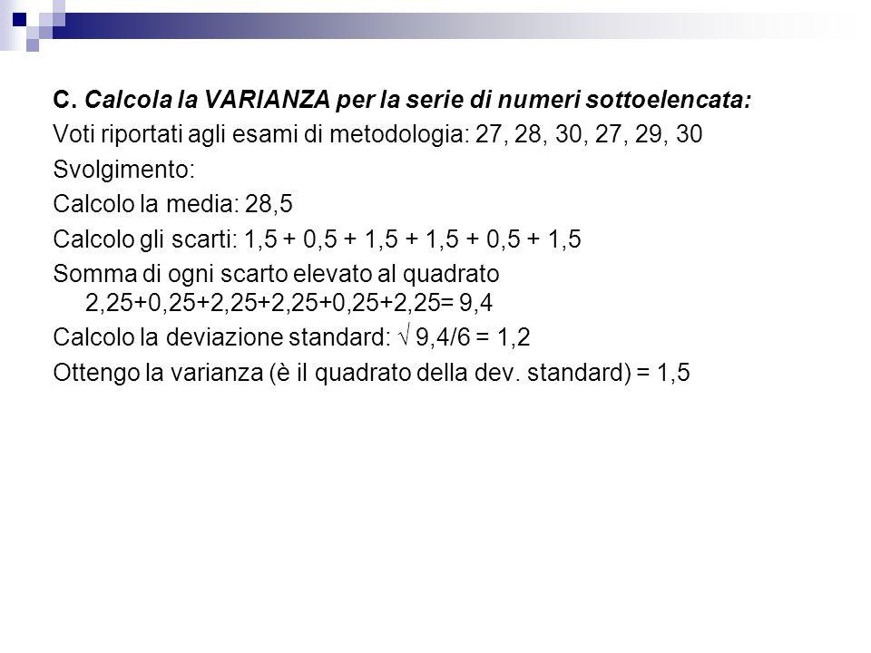 C. Calcola la VARIANZA per la serie di numeri sottoelencata: Voti riportati agli esami di metodologia: 27, 28, 30, 27, 29, 30 Svolgimento: Calcolo la