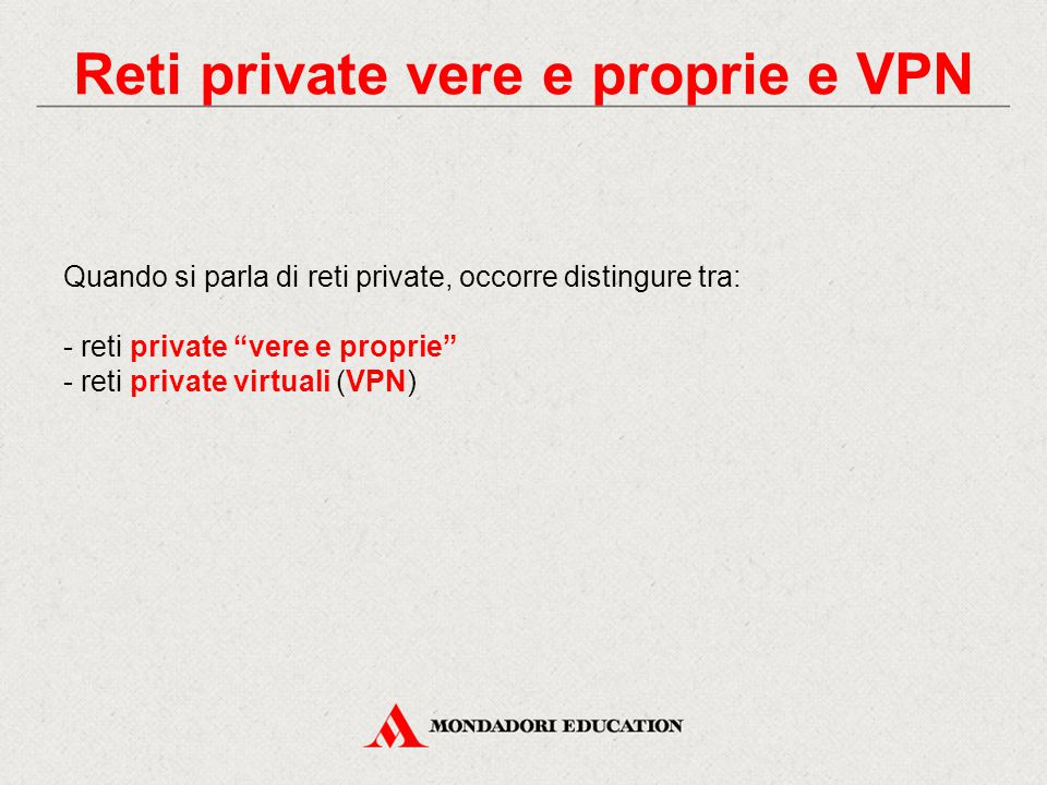 "Reti private vere e proprie e VPN Quando si parla di reti private, occorre distingure tra: - reti private ""vere e proprie"" - reti private virtuali (VP"