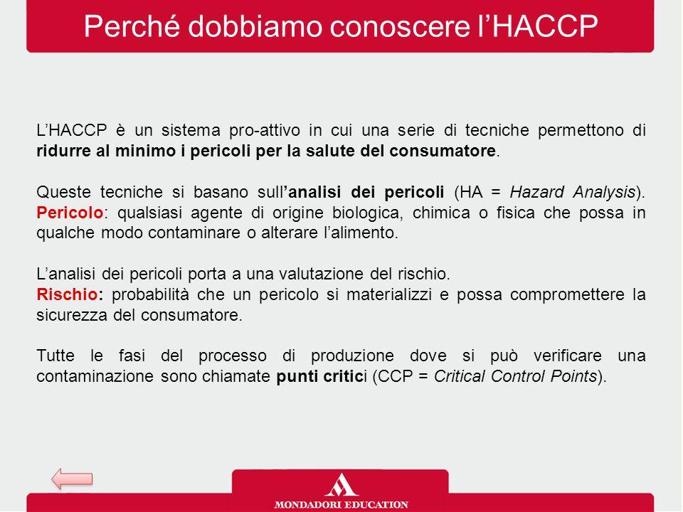 Perché dobbiamo conoscere l'HACCP L'HACCP è un sistema pro-attivo in cui una serie di tecniche permettono di ridurre al minimo i pericoli per la salut