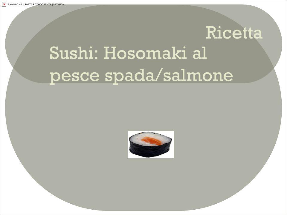 Descrizione piatto  L'hosomaki è un sushi arrotolato, fatto con mezza foglia di alga nori ripiena di riso e un solo ingrediente.
