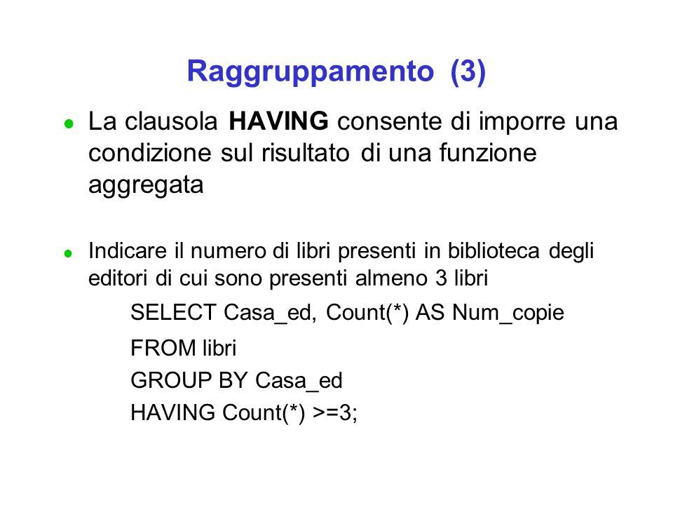 Raggruppamento (3) l La clausola HAVING consente di imporre una condizione sul risultato di una funzione aggregata l Indicare il numero di libri prese