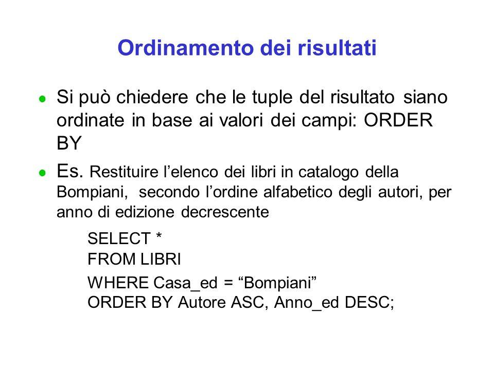 Ordinamento dei risultati l Si può chiedere che le tuple del risultato siano ordinate in base ai valori dei campi: ORDER BY l Es.