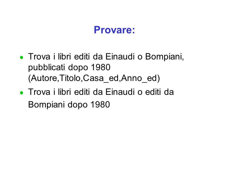 Provare: l Trova i libri editi da Einaudi o Bompiani, pubblicati dopo 1980 (Autore,Titolo,Casa_ed,Anno_ed) l Trova i libri editi da Einaudi o editi da Bompiani dopo 1980