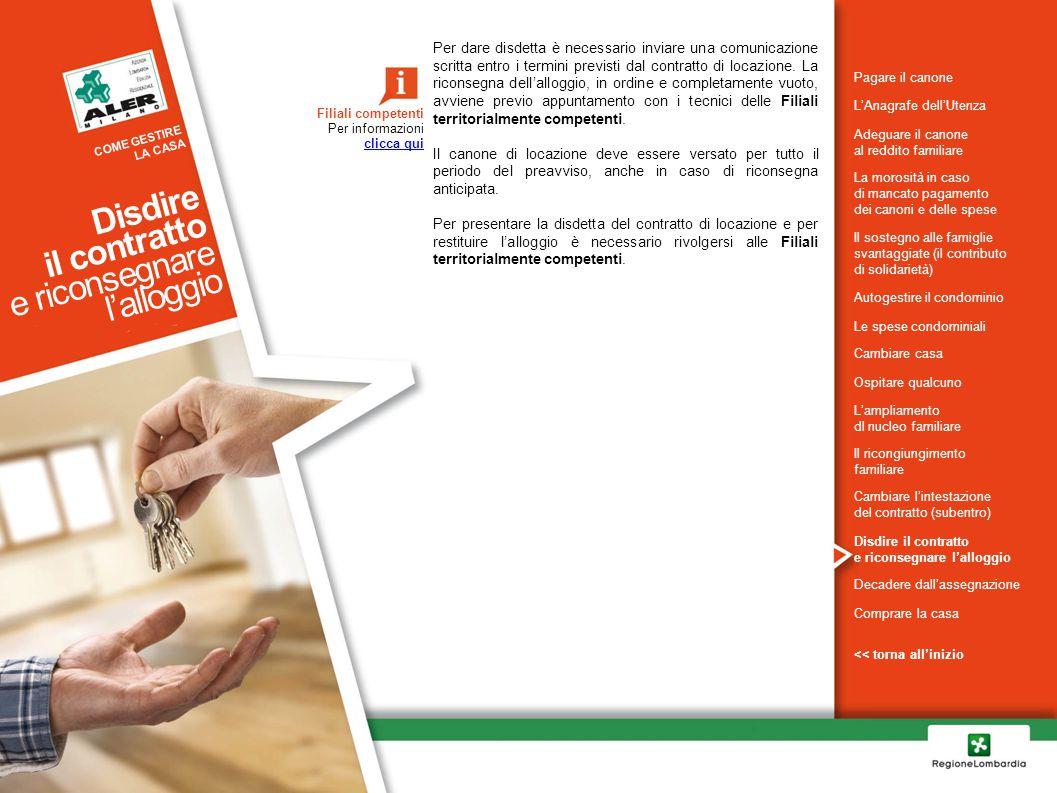 Per dare disdetta è necessario inviare una comunicazione scritta entro i termini previsti dal contratto di locazione. La riconsegna dell'alloggio, in