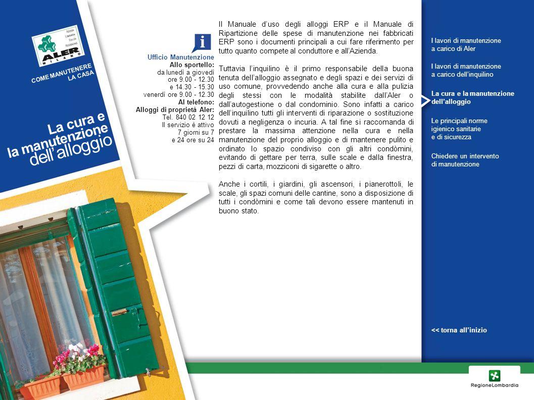Il Manuale d'uso degli alloggi ERP e il Manuale di Ripartizione delle spese di manutenzione nei fabbricati ERP sono i documenti principali a cui fare