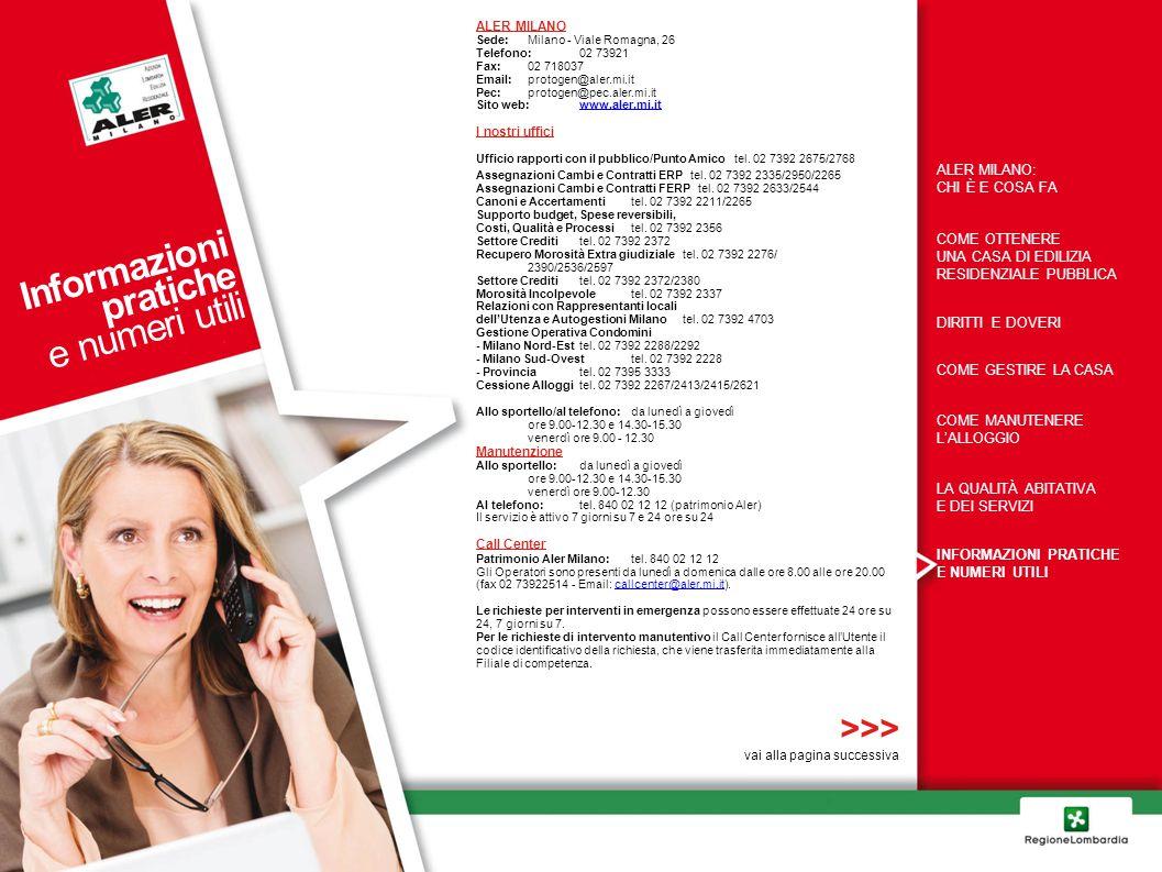 ALER MILANO Sede: Milano - Viale Romagna, 26 Telefono:02 73921 Fax:02 718037 Email:protogen@aler.mi.it Pec:protogen@pec.aler.mi.it Sito web:www.aler.m
