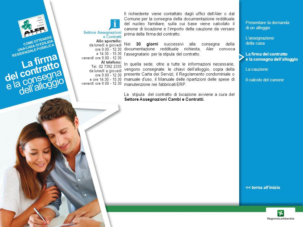 Il richiedente viene contattato dagli uffici dell'Aler o dal Comune per la consegna della documentazione reddituale del nucleo familiare, sulla cui ba