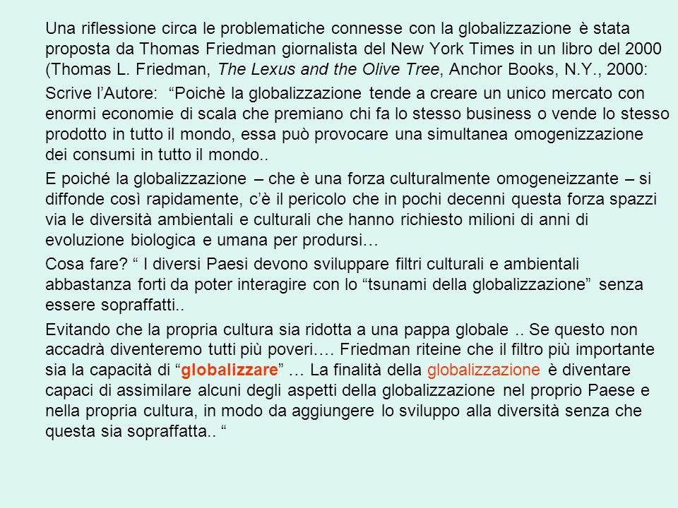 Una riflessione circa le problematiche connesse con la globalizzazione è stata proposta da Thomas Friedman giornalista del New York Times in un libro del 2000 (Thomas L.