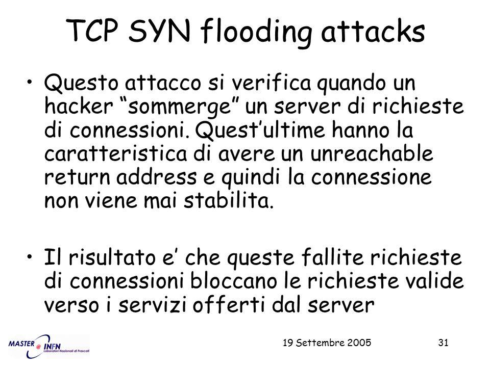 """19 Settembre 200531 TCP SYN flooding attacks Questo attacco si verifica quando un hacker """"sommerge"""" un server di richieste di connessioni. Quest'ultim"""