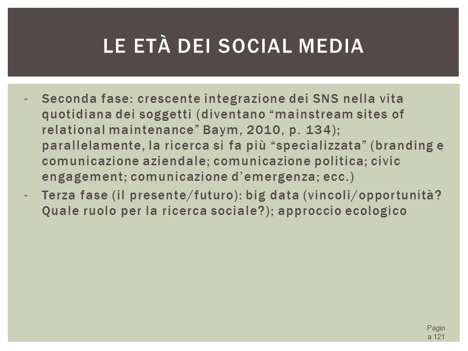 "LE ETÀ DEI SOCIAL MEDIA -Seconda fase: crescente integrazione dei SNS nella vita quotidiana dei soggetti (diventano ""mainstream sites of relational ma"
