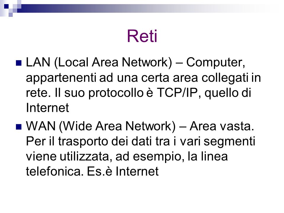 Reti LAN (Local Area Network) – Computer, appartenenti ad una certa area collegati in rete.