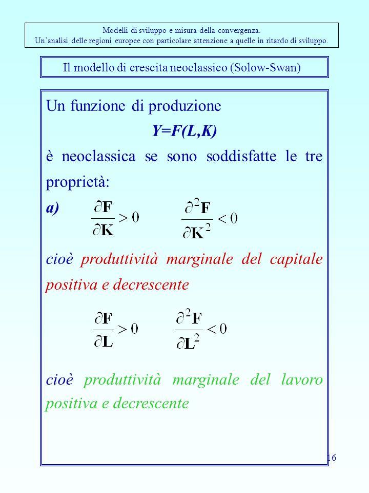 16 Un funzione di produzione Y=F(L,K) è neoclassica se sono soddisfatte le tre proprietà: a) cioè produttività marginale del capitale positiva e decre