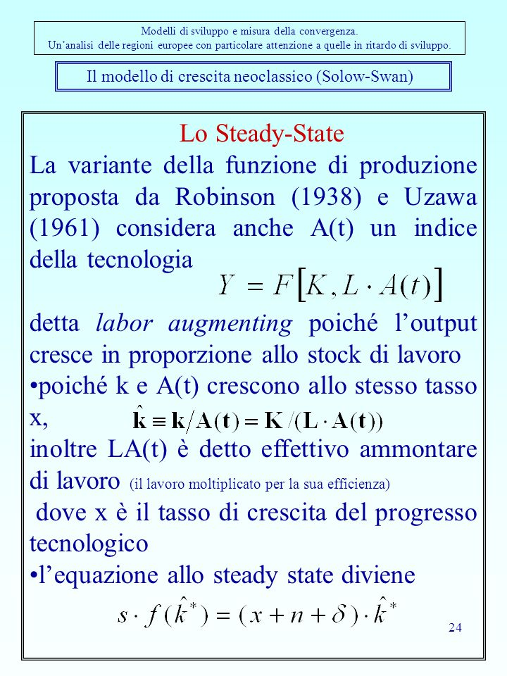 24 Il modello di crescita neoclassico (Solow-Swan) Modelli di sviluppo e misura della convergenza. Un'analisi delle regioni europee con particolare at