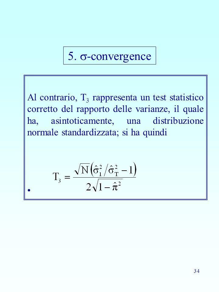 34 Al contrario, T 3 rappresenta un test statistico corretto del rapporto delle varianze, il quale ha, asintoticamente, una distribuzione normale stan