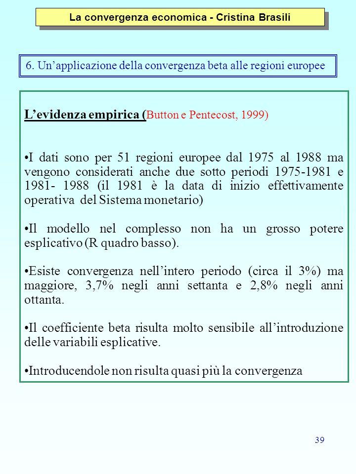 39 L'evidenza empirica ( Button e Pentecost, 1999) I dati sono per 51 regioni europee dal 1975 al 1988 ma vengono considerati anche due sotto periodi