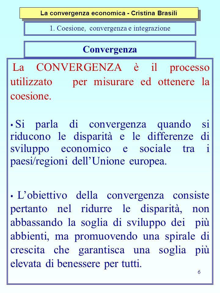 6 Convergenza La CONVERGENZA è il processo utilizzato per misurare ed ottenere la coesione. Si parla di convergenza quando si riducono le disparità e