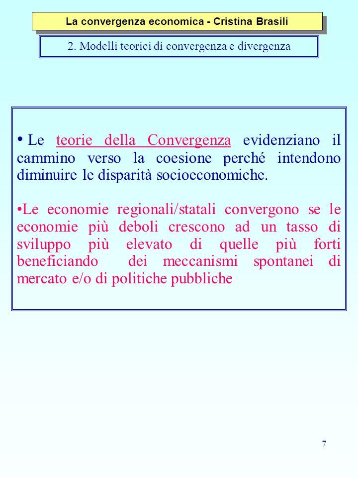 7 Le teorie della Convergenza evidenziano il cammino verso la coesione perché intendono diminuire le disparità socioeconomiche. Le economie regionali/