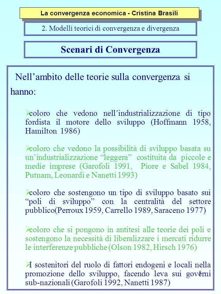 8 Scenari di Convergenza Nell'ambito delle teorie sulla convergenza si hanno:  coloro che vedono nell'industrializzazione di tipo fordista il motore