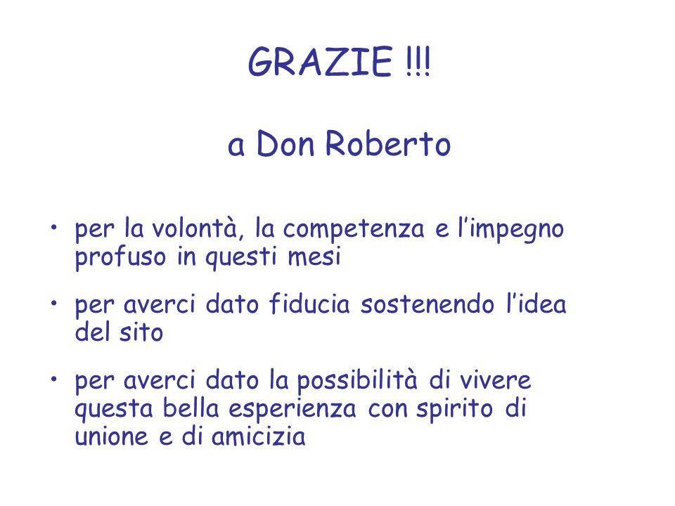 GRAZIE !!! a Don Roberto per la volontà, la competenza e l'impegno profuso in questi mesi per averci dato fiducia sostenendo l'idea del sito per averc