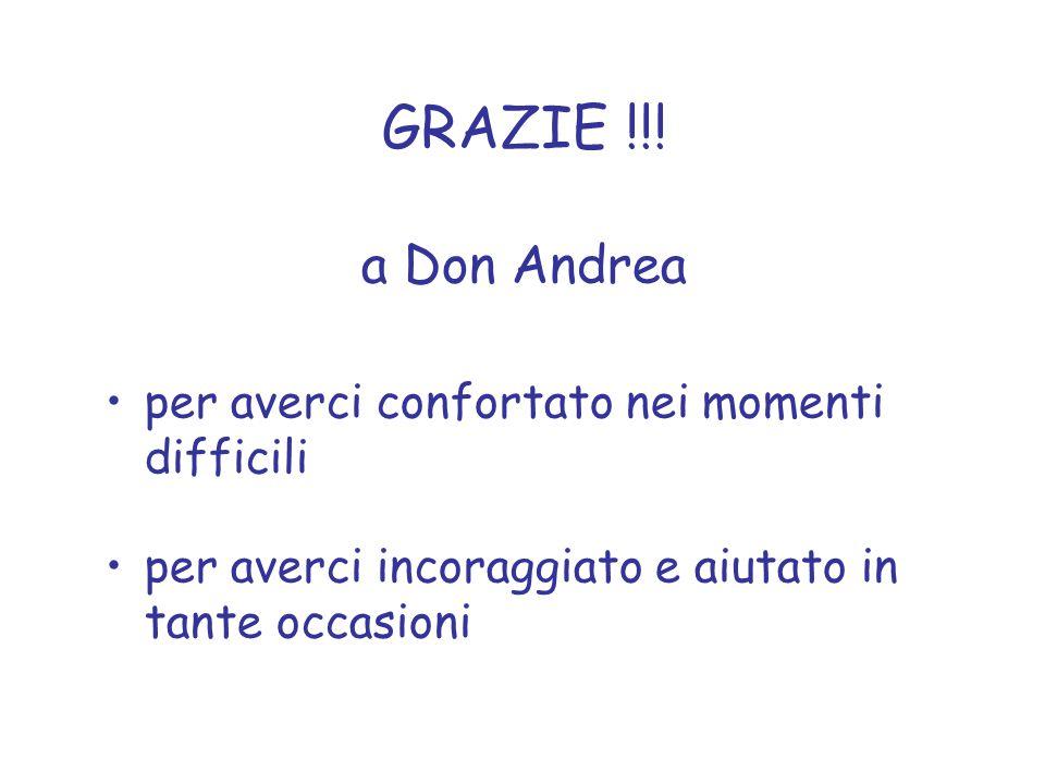 GRAZIE !!! a Don Andrea per averci confortato nei momenti difficili per averci incoraggiato e aiutato in tante occasioni