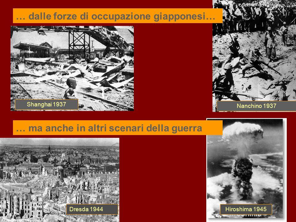 Dresda 1944 Nanchino 1937 … dalle forze di occupazione giapponesi… Shanghai 1937 Hiroshima 1945 … ma anche in altri scenari della guerra