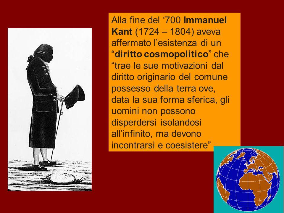 """Alla fine del '700 Immanuel Kant (1724 – 1804) aveva affermato l'esistenza di un """"diritto cosmopolitico"""" che """"trae le sue motivazioni dal diritto orig"""