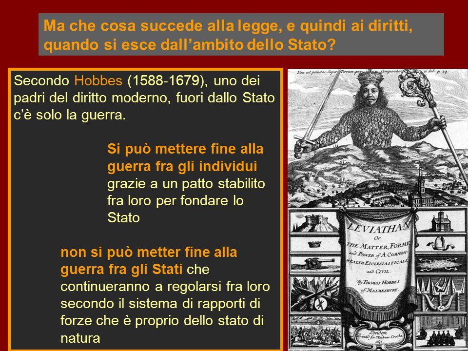 Secondo Hobbes (1588-1679), uno dei padri del diritto moderno, fuori dallo Stato c'è solo la guerra. Si può mettere fine alla guerra fra gli individui