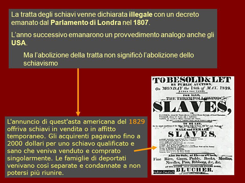 La tratta degli schiavi venne dichiarata illegale con un decreto emanato dal Parlamento di Londra nel 1807. L'anno successivo emanarono un provvedimen