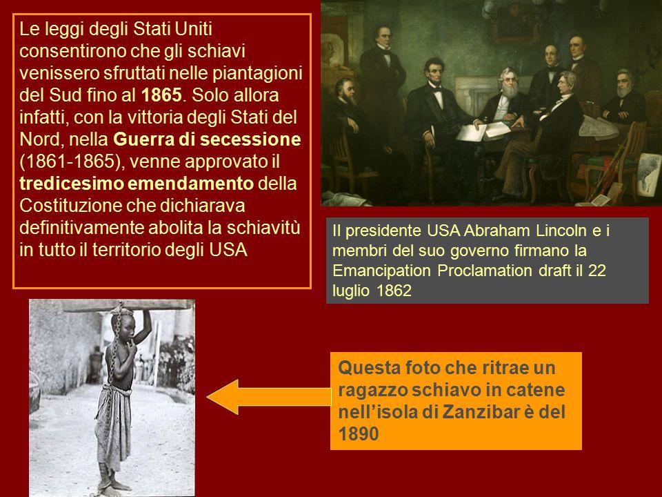 Le leggi degli Stati Uniti consentirono che gli schiavi venissero sfruttati nelle piantagioni del Sud fino al 1865. Solo allora infatti, con la vittor