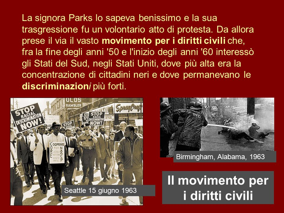 La signora Parks lo sapeva benissimo e la sua trasgressione fu un volontario atto di protesta. Da allora prese il via il vasto movimento per i diritti