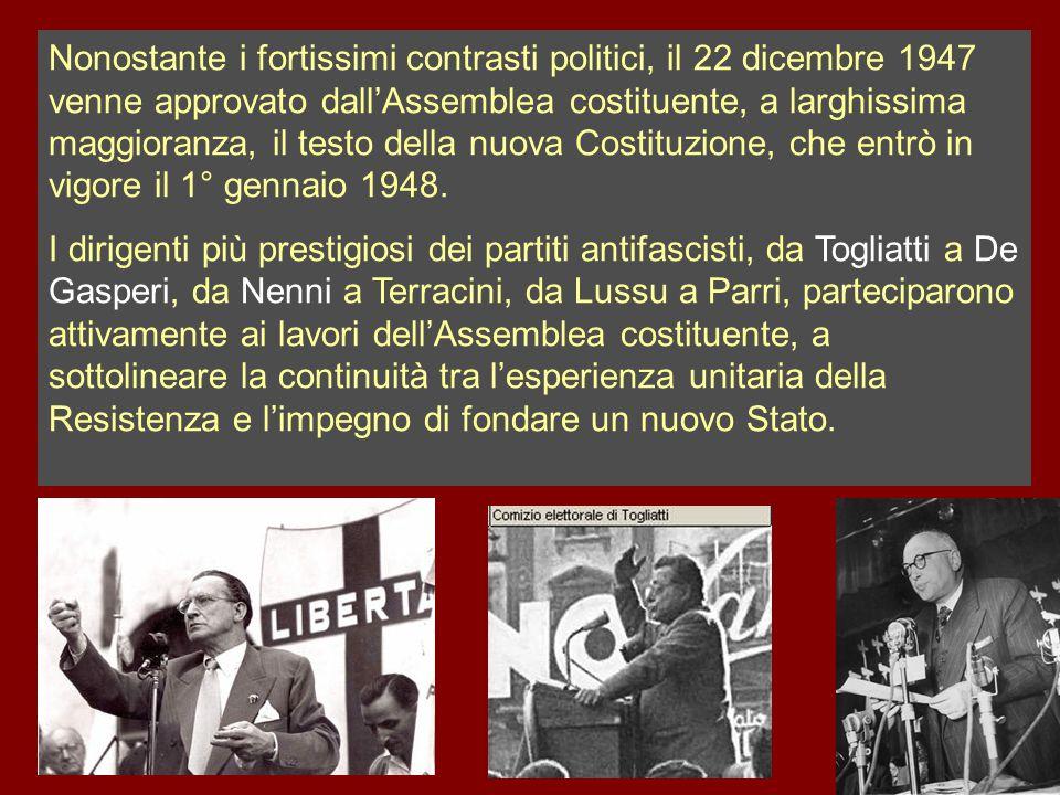 Nonostante i fortissimi contrasti politici, il 22 dicembre 1947 venne approvato dall'Assemblea costituente, a larghissima maggioranza, il testo della