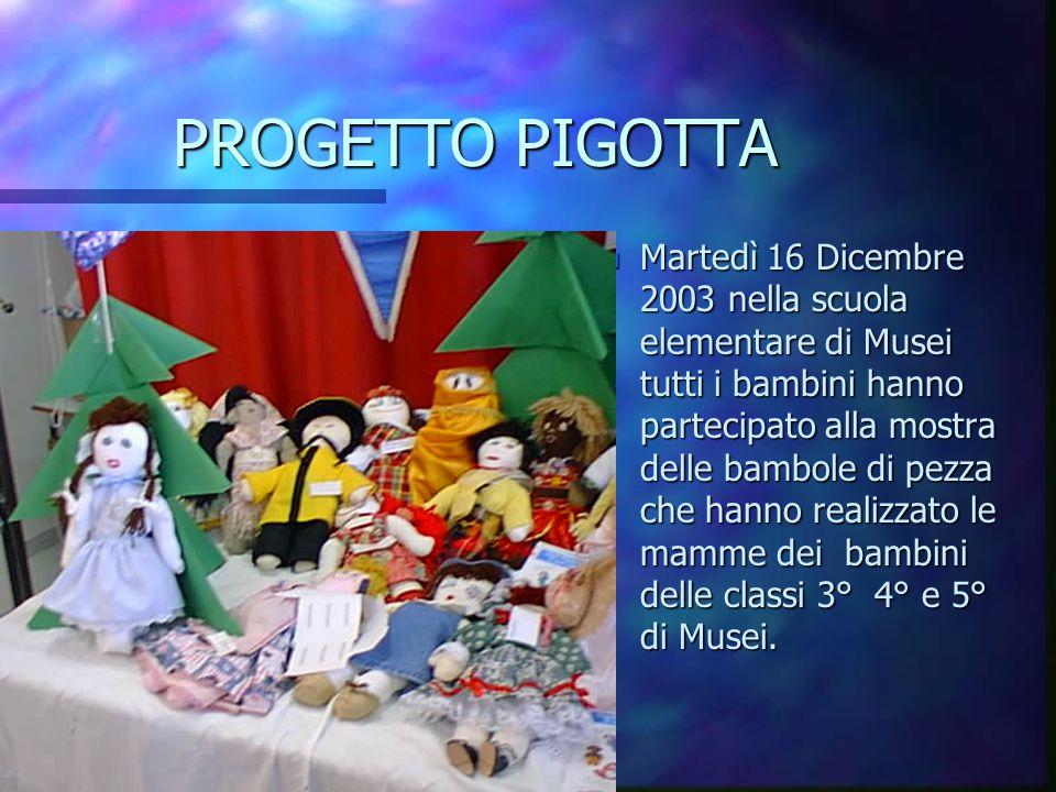 PROGETTO PIGOTTA n Martedì 16 Dicembre 2003 nella scuola elementare di Musei tutti i bambini hanno partecipato alla mostra delle bambole di pezza che hanno realizzato le mamme dei bambini delle classi 3° 4° e 5° di Musei.