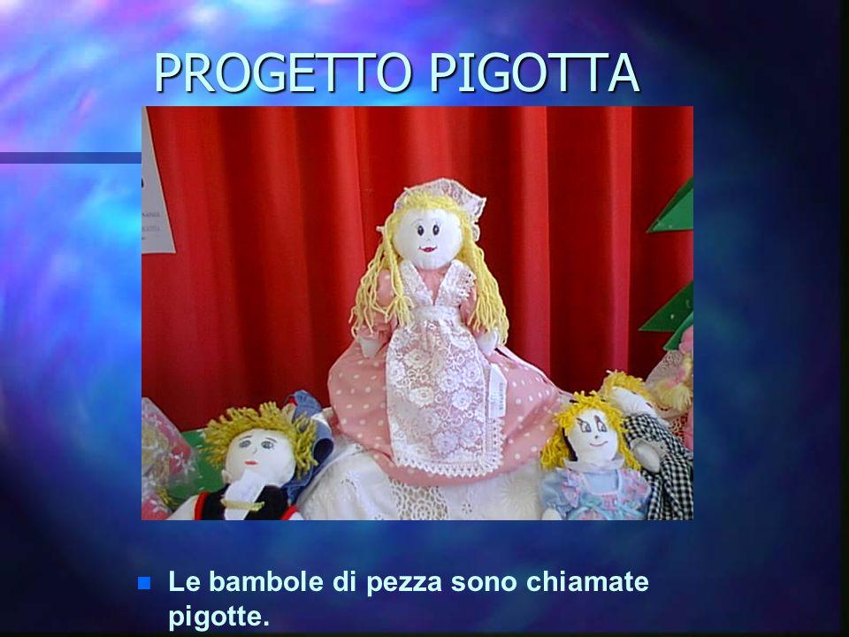 PROGETTO PIGOTTA n Martedì 16 Dicembre 2003 nella scuola elementare di Musei tutti i bambini hanno partecipato alla mostra delle bambole di pezza che