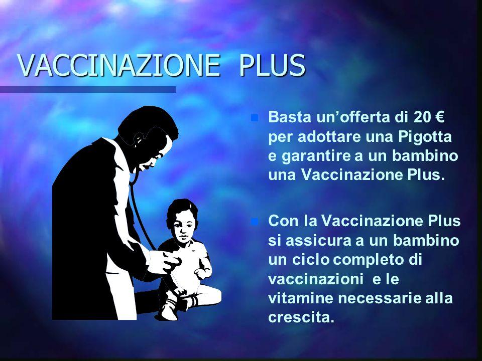 VACCINAZIONE PLUS Basta un'offerta di 20 € per adottare una Pigotta e garantire a un bambino una Vaccinazione Plus.