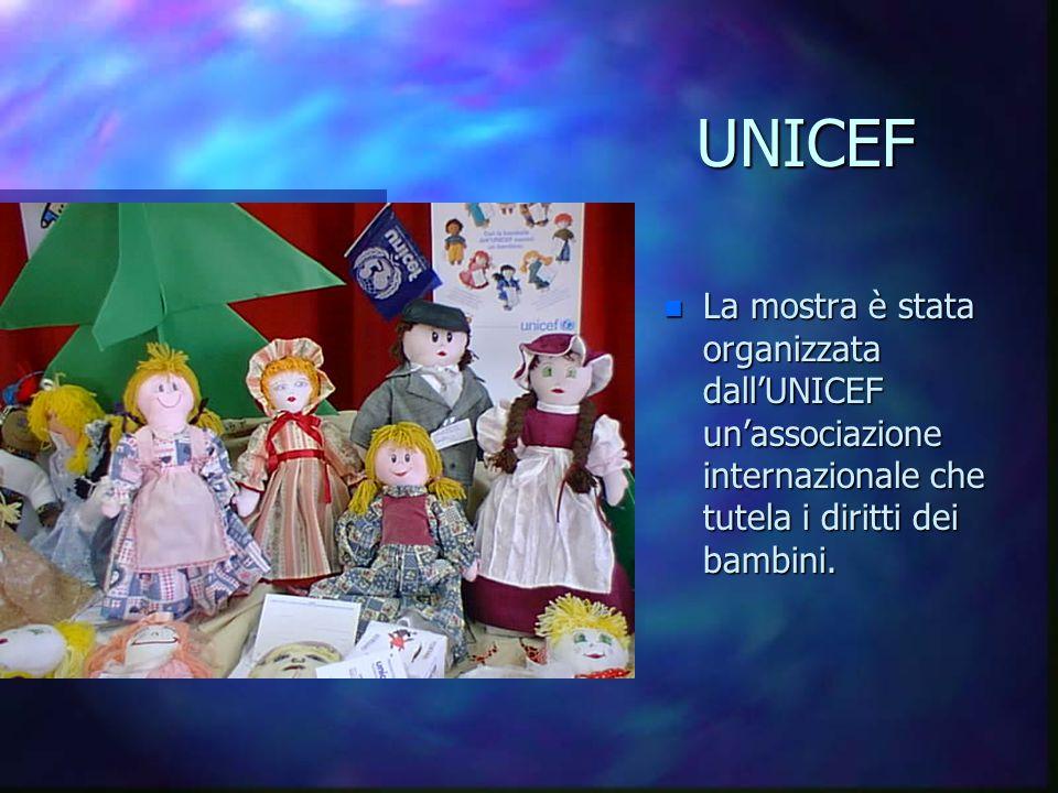 UNICEF n La mostra è stata organizzata dall'UNICEF un'associazione internazionale che tutela i diritti dei bambini.