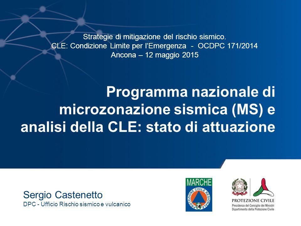 Programma nazionale di microzonazione sismica (MS) e analisi della CLE: stato di attuazione Sergio Castenetto DPC - Ufficio Rischio sismico e vulcanic