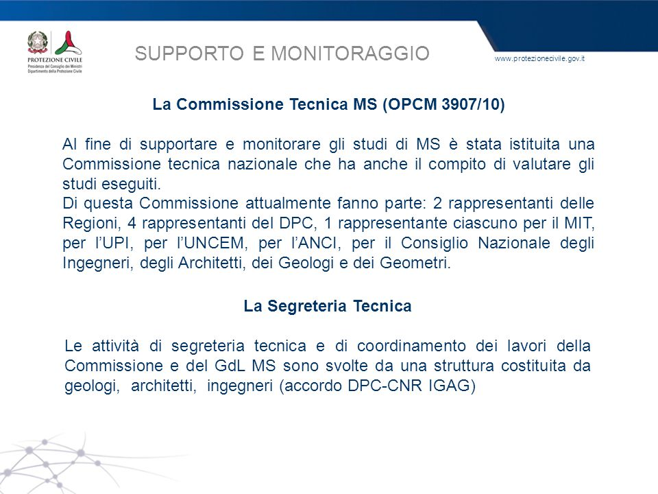 www.protezionecivile.gov.it La Commissione Tecnica MS (OPCM 3907/10) Al fine di supportare e monitorare gli studi di MS è stata istituita una Commissi