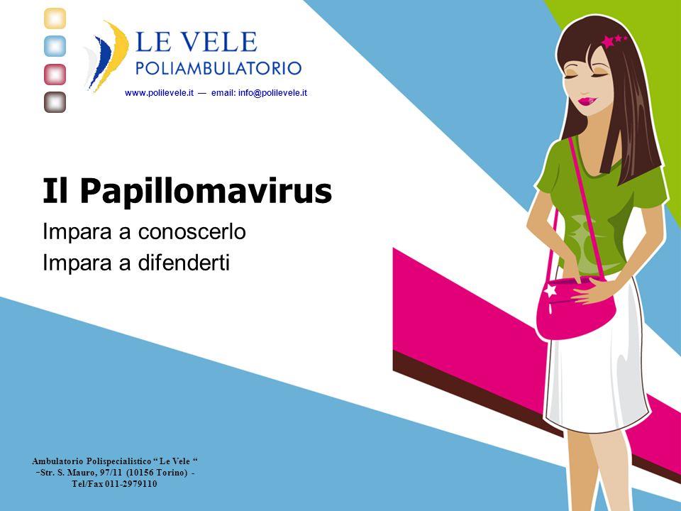 Il Papillomavirus Impara a conoscerlo Impara a difenderti Ambulatorio Polispecialistico Le Vele  Str.