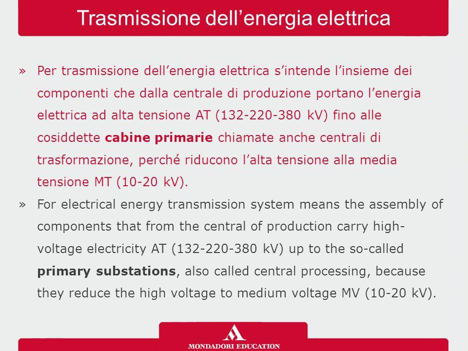 »Per trasmissione dell'energia elettrica s'intende l'insieme dei componenti che dalla centrale di produzione portano l'energia elettrica ad alta tensione AT (132-220-380 kV) fino alle cosiddette cabine primarie chiamate anche centrali di trasformazione, perché riducono l'alta tensione alla media tensione MT (10-20 kV).