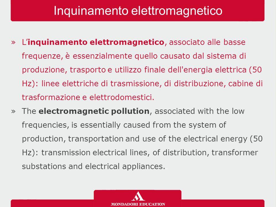 »L'inquinamento elettromagnetico, associato alle basse frequenze, è essenzialmente quello causato dal sistema di produzione, trasporto e utilizzo finale dell energia elettrica (50 Hz): linee elettriche di trasmissione, di distribuzione, cabine di trasformazione e elettrodomestici.
