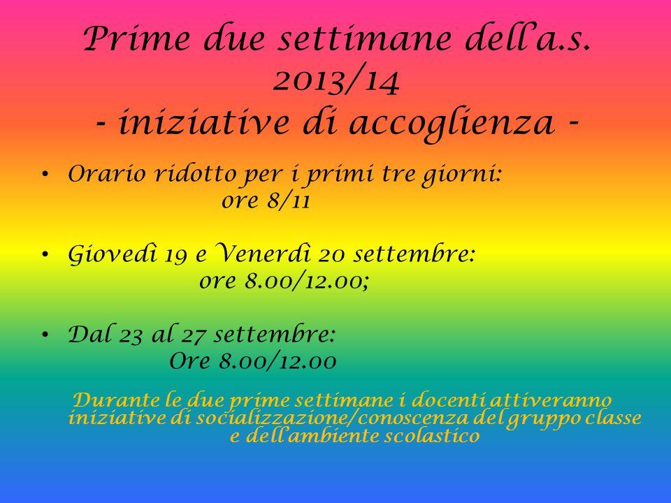 Prime due settimane dell'a.s. 2013/14 - iniziative di accoglienza - Orario ridotto per i primi tre giorni: ore 8/11 Giovedì 19 e Venerdì 20 settembre: