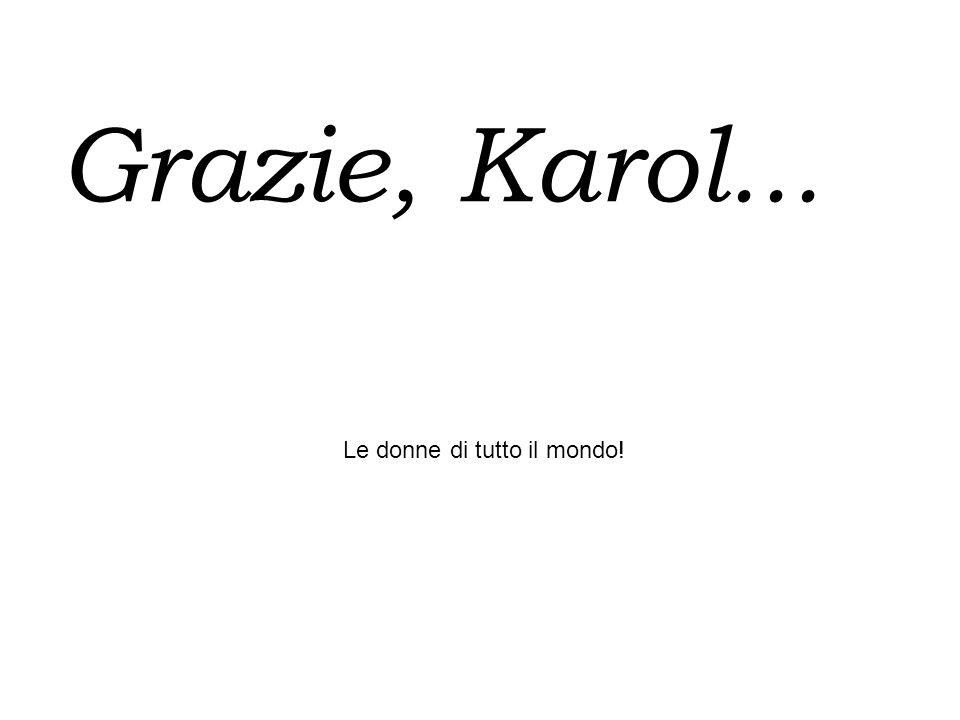Grazie, Karol... Le donne di tutto il mondo!