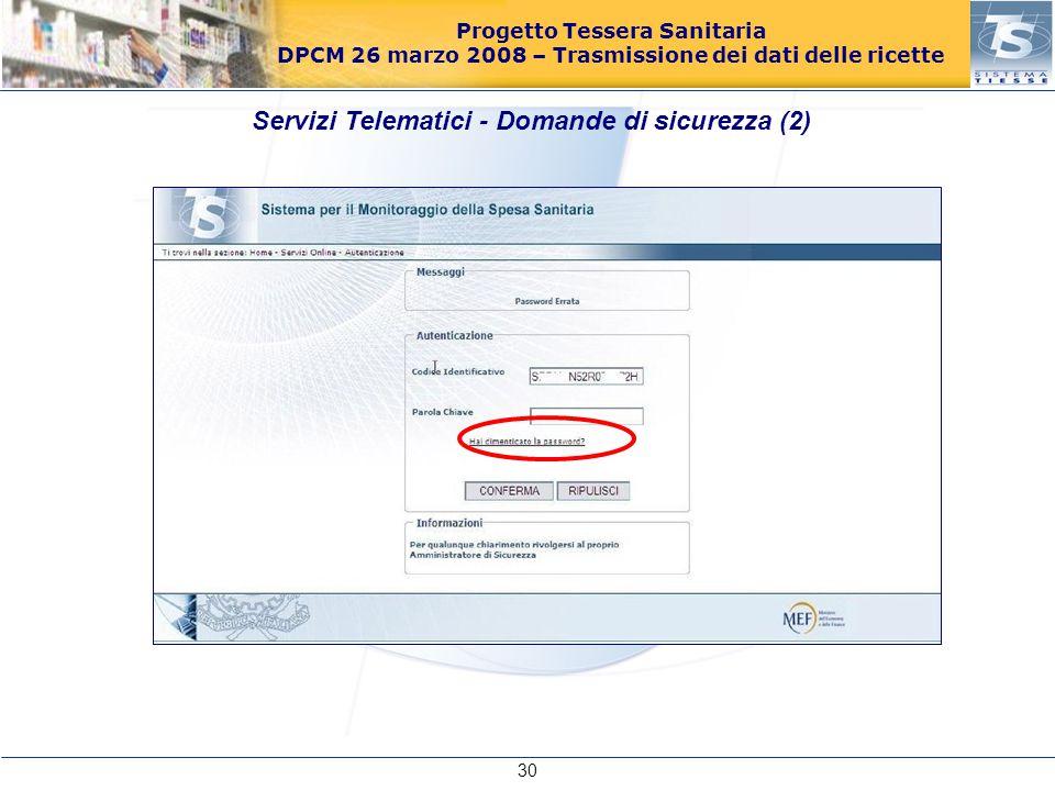 Progetto Tessera Sanitaria DPCM 26 marzo 2008 – Trasmissione dei dati delle ricette Servizi Telematici - Domande di sicurezza (2) 30