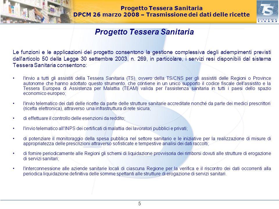 DPCM 26 marzo 2008 – Trasmissione dei dati delle ricette Le funzioni e le applicazioni del progetto consentono la gestione complessiva degli adempimen