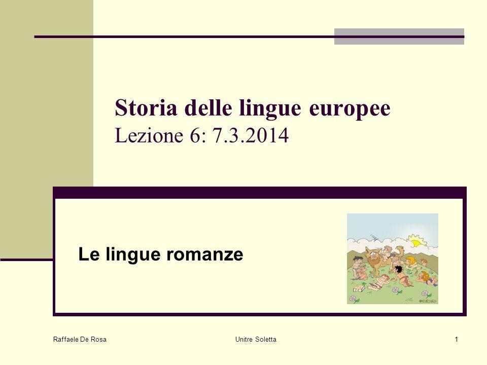 Raffaele De Rosa Unitre Soletta1 Storia delle lingue europee Lezione 6: 7.3.2014 Le lingue romanze